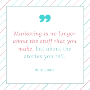 Marketing is no longer about the stuff that you make, but about the stories you tell.
